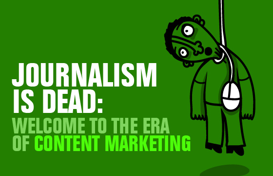 journalism-is-dead-welcome- to-the-era-of-content-marketing